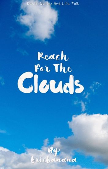 Reach For Clouds >> Reach For The Clouds O O Wattpad