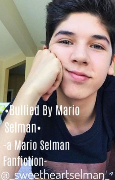 Bullied by Mario Selman (A Mario Selman Fanfiction)