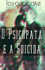 O Psicopata e a Suicida by loycupcake