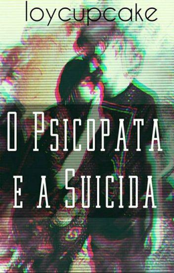 O Psicopata e a Suicida