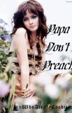Papa Don't Preach! (On Hold) by xxWhoAteMyCookiexx
