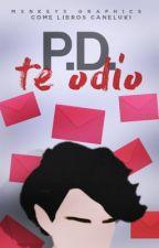 P.D. Te odio. ➳ Jos Canela by ComeLibrosCaneluki