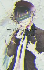 You Matter To Me {Azusa X Reader} {COMPLETED} by KanatoSakamaki17
