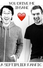 You Drive Me Insane { A Septiplier Fanfic }    ||DISCONTINUED|| by Cloudy_Phan