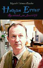 |•Human Error•| Mycroft X Reader by evilcupcake1029