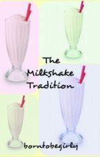 The Milkshake Tradition (Will be re written eventually!) by borntobegirly
