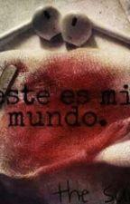 """""""Este Es Mi Mundo""""  by AngelAG3105"""