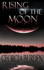 Rising of the Moon (COMPLETED&EDITING) by georgiaburden