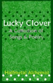 Lucky Clover (A Collection of Songs & Poetry) by HalfmetalAlchemist