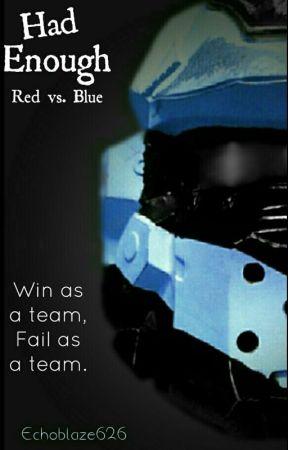 Had Enough (Red vs Blue) *REWRITING* by Echoblaze626