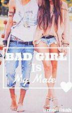 BAD GIRL is My Mate by meliiisah