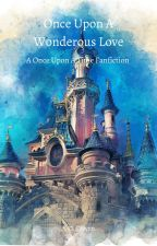 Once Upon A Wondrous Love (A Once Upon A Time Fanfiction) by RowanScarlet