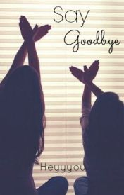 Say Goodbye by burnedgrace