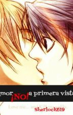 Amor ¡NO! a primera vista (yaoi-LxLight) by Sherlock619