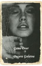 Game Over #Wattys2016 by OscuraGalatea