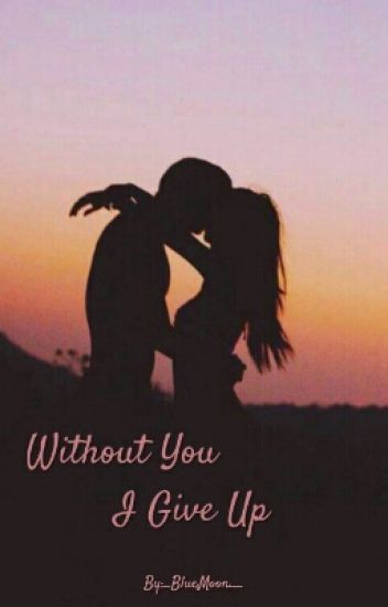 Without You I Give Up