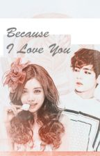 Because I Love You by TaehyungieWifey9593