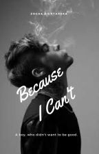 Because I Can't  L.D.    ZAKOŃCZONE   by ZosiaZientarska