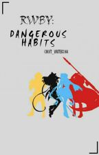 RWBY: Dangerous Habits by Ghost_Writer3144