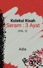 Koleksi Kisah Seram : 3 Ayat (Vol.2) by adeeeya