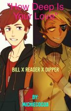 How deep is your love (Bill Cipher x Reader x Dipper Pines) by michiecocoa