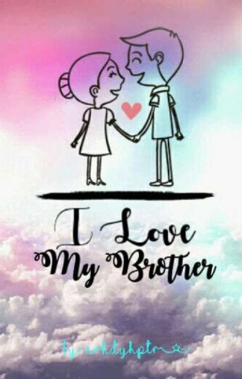 I Love My Brother [END]