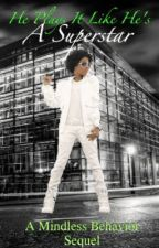 He Plays It Like He's A Superstar★ (A Mindless Behavior Sequel) [UNEDITED] by iBasedSupreme