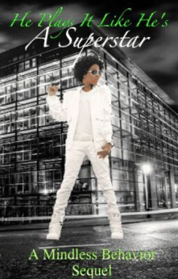 He Plays It Like He's A Superstar★ (A Mindless Behavior Sequel) [UNEDITED]