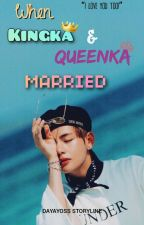 [HIATUS]When Kingka and Queenka .. MARRIED ?! by Dayah_ksJin92
