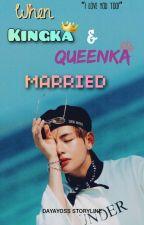 [H] When Kingka and Queenka Married ? (Vrong ff)✔ by Dayah_ksJin92