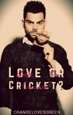 Love Or Cricket? (Virat Kohli Fan Fiction) by orangelovesgreen