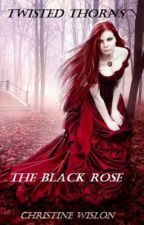 The Black Rose (book 1 in the Twisted Thorn Series) by tartanwolf
