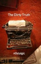 The Dirty Truth by m_n_erickson