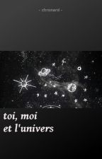 Toi, moi et l'univers by furtivedreams