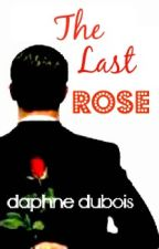 THE LAST ROSE (Chasing Desires #2) by DaphneDubois