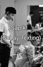 Sapık! {SuLay Texting} (Bitti) by YouraJin