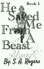 He Saved Me From A Beast(A Severus Snape Story) Book 1 by PrinceSevyHalfBlood