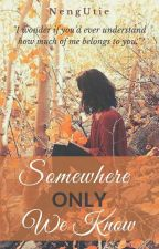 Somewhere Only We know by NengUtie