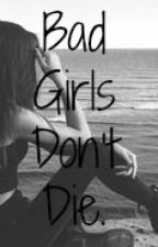 Bad Girls Don't Die. by Psycho_Surykatka