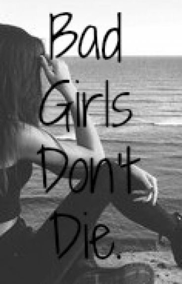 Bad Girls Don't Die.