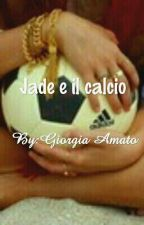 Jade e il calcio { #justWritel #Sports} ( #WATTY2016) by Dreamer3D