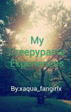My Creepypasta Experiences by xaqua_fangirlx