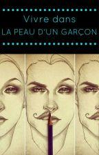 Vivre Dans La Peau d'Un Garçon - TERMINÉ by Pauline01102001