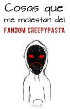 Cosas que me molestan del fandom Creepypasta © by evanpiola