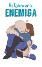 No Quiero ser tu Enemiga || One-shot. by xBlueSansx