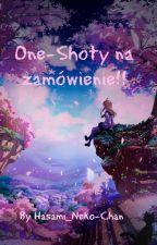 One-Shoty na zamówienie!! :D by Hasami_Neko-Chan