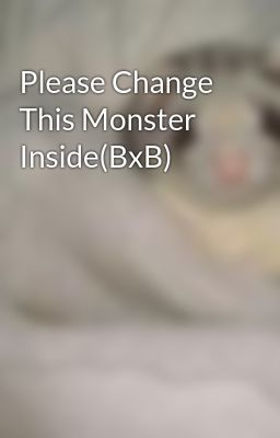 Please Change This Monster Inside(BxB)