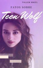 Fatos Sobre Teen Wolf by fallen-angelcb
