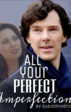 All Your Perfect Imperfections by sueismyvirtue