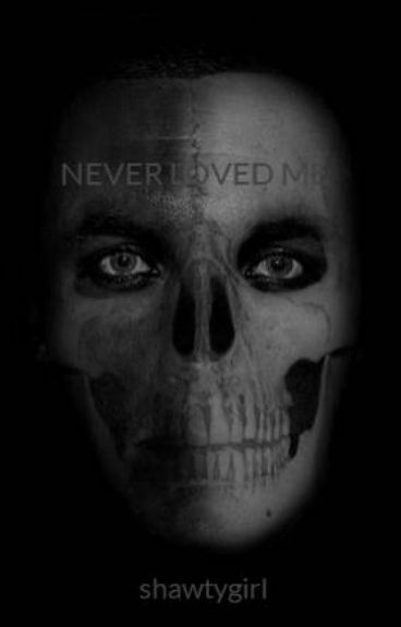 NEVER LOVED ME by shawtygirl
